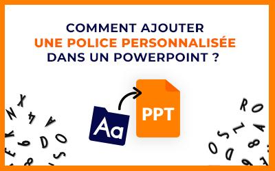 Comment ajouter une police personnalisée sur PowerPoint ?